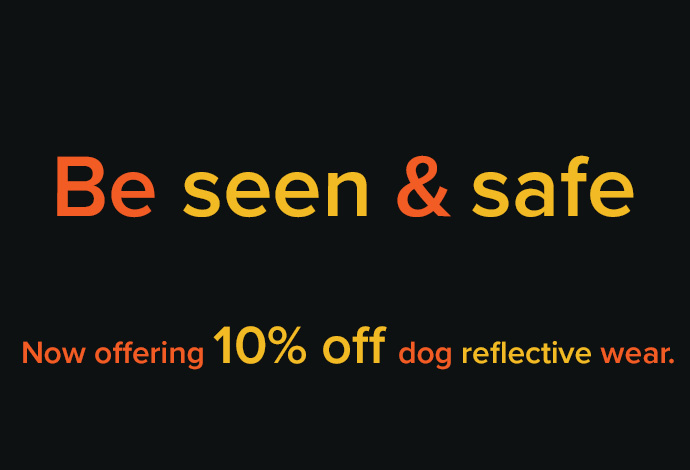We're offering 10% off our dog reflective wear!
